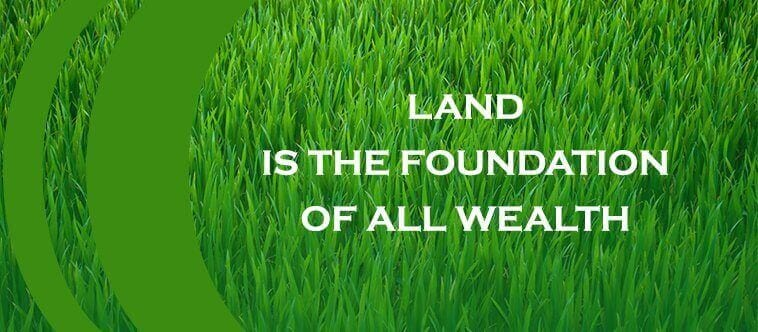 Land is the foundation of all wealth
