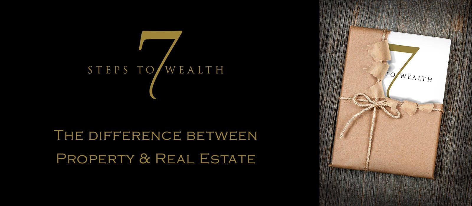 7 Steps To Wealth Book and a quote says the difference between property & real estate